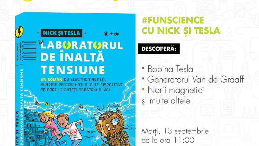 Nick și Tesla la Casa Experimentelor, pe 13 septembrie!
